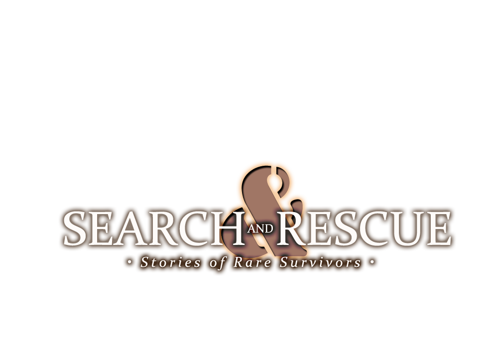 Search & Rescue: Stories of rare survivors.