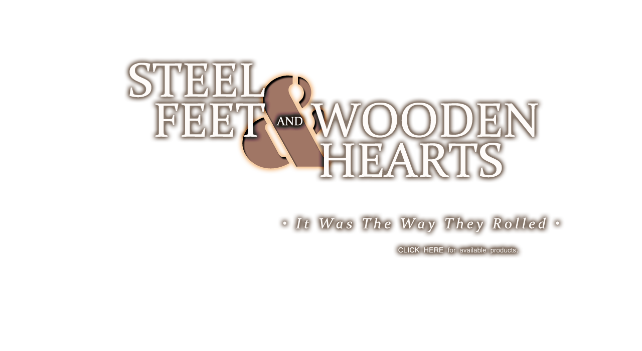 Steel Feet and Wooden Hearts: It was the way they rolled.